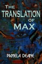 The Translation of Max ebook by Pamela Deane