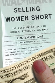 Selling Women Short - The Landmark Battle for Workers' Rights at Wal-Mart ebook by Liza Featherstone