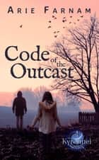 Code of the Outcast - The Kyrennei Series, #4 ebook by Arie Farnam
