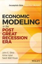 Economic Modeling in the Post Great Recession Era ebook by John E. Silvia,Azhar Iqbal,Sarah Watt House