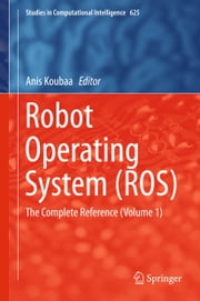 Robot Operating System (ROS) - The Complete Reference (Volume 1) ebook by Anis Koubaa