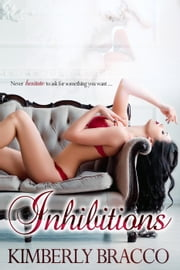 Inhibitions - The UnInhibited Series, #1 ebook by Kimberly Bracco