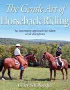 Gentle Art of Horseback Riding , The ebook by Bucklin,Gincy Self