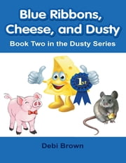 Blue Ribbons, Cheese, and Dusty: Book Two In the Dusty Series ebook by Debi Brown