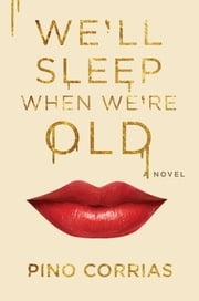 We'll Sleep When We're Old - A Novel ebook by Pino Corrias