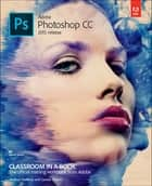 Adobe Photoshop CC Classroom in a Book (2015 release) ebook by Andrew Faulkner,Conrad Chavez