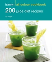 200 Juice Diet Recipes - Hamlyn All Colour Cookbook ebook by Hamlyn