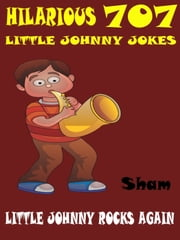 Jokes Little Johnny Jokes: 707 Hilarious Little Johnny Jokes ebook by Sham