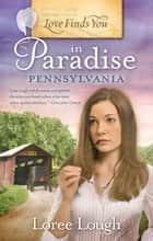 Love Finds You in Paradise, Pennsylvania ebook by Loree Lough