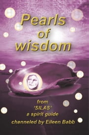 Pearls of Wisdom - from 'Silas', a spirit guide ebook by Eileen Babb