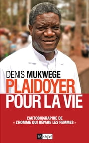 Plaidoyer pour la vie eBook by Denis Mukwege