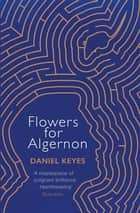 Flowers For Algernon - A Modern Literary Classic ebook by Daniel Keyes