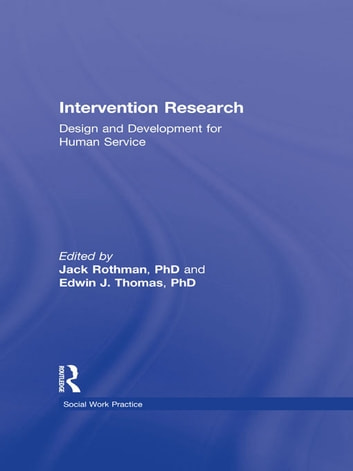 Intervention Research - Design and Development for Human Service ebook by Edwin J Thomas,Jack Rothman
