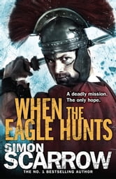 When the Eagle Hunts - Cato & Macro: Book 3 ebook by Simon Scarrow