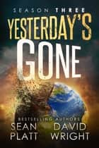 Yesterday's Gone: Season Three ebook by Sean Platt, David W. Wright