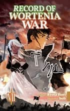 Record of Wortenia War: Volume 7 ebook by Ryota Hori