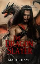 The Dragon Slayer ebook by Marie Daye