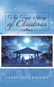 The True Story of Christmas ebook by Terry Lynn Knight
