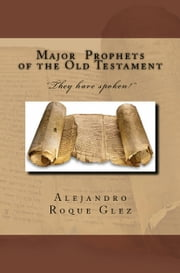 Major Prophets of the Old Testament. ebook by Alejandro Roque Glez