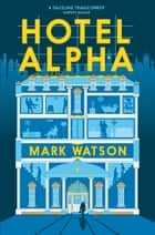 Hotel Alpha ebook by Mark Watson