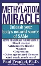 The Methylation Miracle - Unleashing Your Body's Natural Source of SAM-e ebook by Paul Frankel, Ph.D.