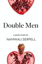 Double Men: A Short Story from the collection, Reader, I Married Him ebook by Namwali Serpell
