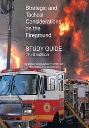 Strategic and Tactical Considerations on the Fireground Study Guide - Third Edition ebook by James P. Smith