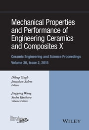 Mechanical Properties and Performance of Engineering Ceramics and Composites X - Ceramic Engineering and Science Proceedings, Volume 36 Issue 2 ebook by Jiyang Wang,Soshu Kirihara,Dileep Singh,Jonathan Salem