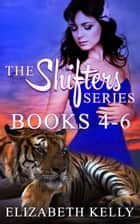 The Shifters Series Books 4-6 ebook by