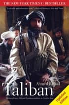 Taliban: Militant Islam, Oil and Fundamentalism in Central Asia, Second Edition ebook by Ahmed Rashid