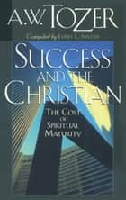 Success and the Christian ebook by A. W. Tozer,Harry Verploegh