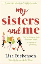 My Sisters And Me - The hilarious, feel-good novel about sisterhood and second chances ebook by Lisa Dickenson