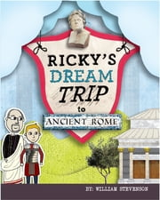 Ricky's Dream Trip to Ancient Rome ebook by William Stevenson