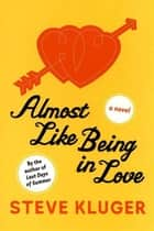 Almost Like Being in Love - A Novel ebook by Steve Kluger