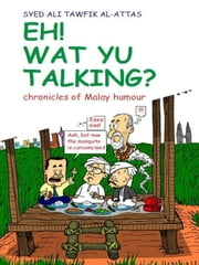 Eh! What Yu Talkin? - Your Healthy Lifesytle Guide ebook by Syed Ali Tawfik Al-Attas