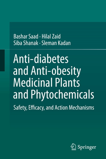 Anti-diabetes and Anti-obesity Medicinal Plants and Phytochemicals - Safety, Efficacy, and Action Mechanisms ebook by Bashar Saad,Hilal Zaid,Siba Shanak,Sleman Kadan