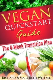 Vegan Quickstart Guide - The 4-week Transition Plan ebook by Richard Weitzel,Mary Beth Weitzel