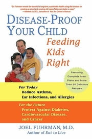 Disease-Proof Your Child - Feeding Kids Right ebook by Joel Fuhrman