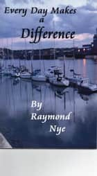 Every Day Makes a Difference ebook by Raymond Nye