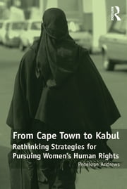 From Cape Town to Kabul - Rethinking Strategies for Pursuing Women's Human Rights ebook by Penelope Andrews