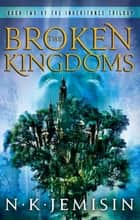 The Broken Kingdoms - Book 2 of the Inheritance Trilogy ebook by N. K. Jemisin
