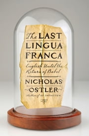 The Last Lingua Franca - English Until the Return of Babel ebook by Nicholas Ostler