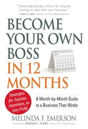 Become Your Own Boss in 12 Months - A Month-by-Month Guide to a Business that Works ebook by Melinda F. Emerson,Michael C. Critelli