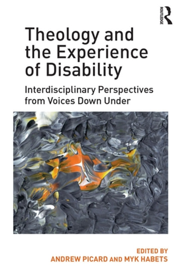 Theology and the Experience of Disability - Interdisciplinary Perspectives from Voices Down Under ebook by