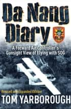 Da Nang Diary - A Forward Air Controller's Gunsight View of Flying with SOG eBook von Tom Yarborough