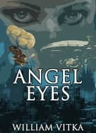 Angel Eyes ebook by William Vitka