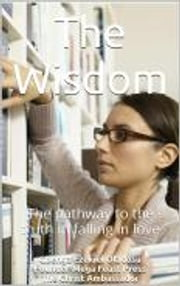 The Wisdom - The pathway to the truth in falling in love ebook by Ezekiel Gbenga Oladosu