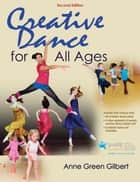 Creative Dance for All Ages 2nd Edition ebook by Gilbert, Anne Green