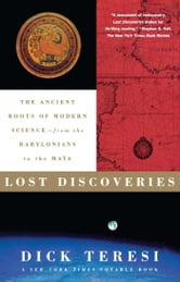 Lost Discoveries - The Ancient Roots of Modern Science--from the Baby ebook by Dick Teresi