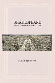 Shakespeare and the Grammar of Forgiveness ebook by Sarah Beckwith